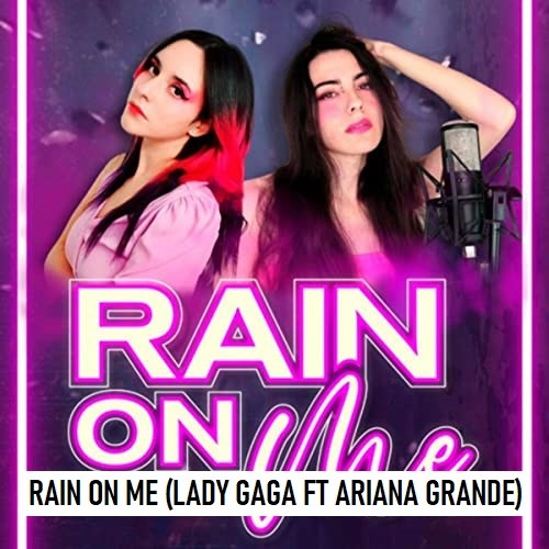 Rain On Me (Lady Gaga Ft Ariana Grande)